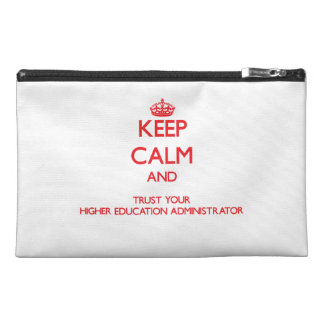 Keep Calm and trust your Higher Education Administ Travel Accessory Bag
