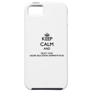 Keep Calm and Trust Your Higher Education Administ iPhone 5 Covers