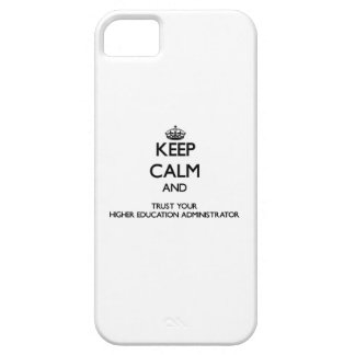 Keep Calm and Trust Your Higher Education Administ iPhone 5 Case
