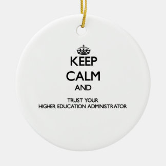 Keep Calm and Trust Your Higher Education Administ Christmas Ornament
