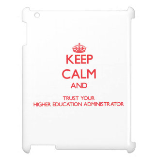 Keep Calm and trust your Higher Education Administ iPad Cases
