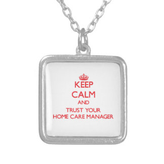 Keep Calm and trust your Home Care Manager Jewelry