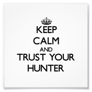 Keep Calm and Trust Your Hunter Art Photo