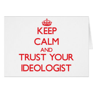 Keep Calm and Trust Your Ideologist Greeting Card