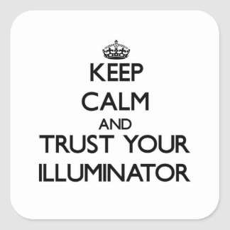 Keep Calm and Trust Your Illuminator Sticker
