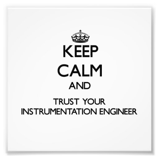 Keep Calm and Trust Your Instrumentation Engineer Photo