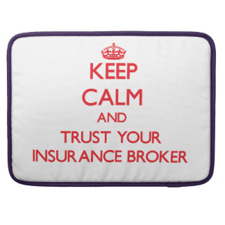 Keep Calm and trust your Insurance Broker Sleeves For MacBook Pro