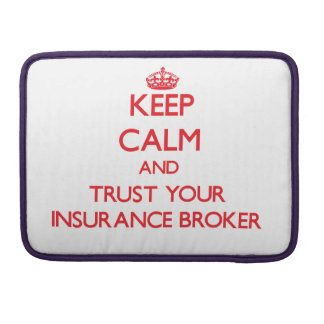 Keep Calm and trust your Insurance Broker Sleeve For MacBook Pro
