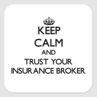 Keep Calm and Trust Your Insurance Broker Square Sticker