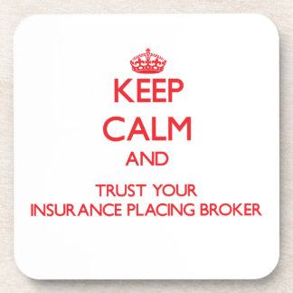 Keep Calm and Trust Your Insurance Placing Broker Beverage Coaster