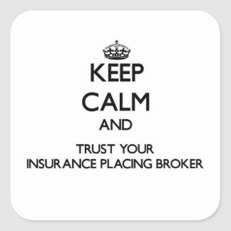 Keep Calm and Trust Your Insurance Placing Broker Square Stickers