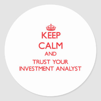 Keep Calm and Trust Your Investment Analyst Stickers