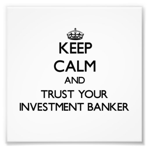 Keep Calm and Trust Your Investment Banker Photo