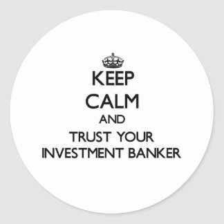 Keep Calm and Trust Your Investment Banker Stickers