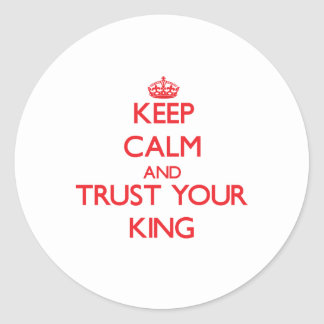 Keep Calm and Trust Your King Sticker