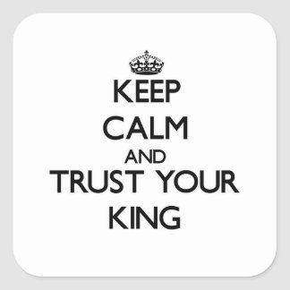 Keep Calm and Trust Your King Square Sticker