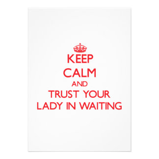 Keep Calm and trust your Lady In Waiting Invites
