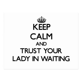Keep Calm and Trust Your Lady In Waiting Postcards