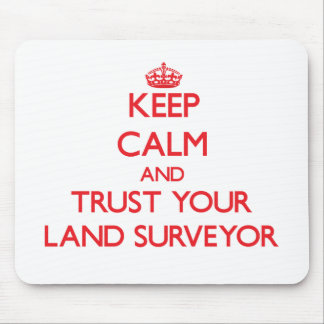 Keep Calm and Trust Your Land Surveyor Mouse Mat
