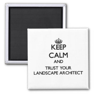 Keep Calm and Trust Your Landscape Architect Square Magnet