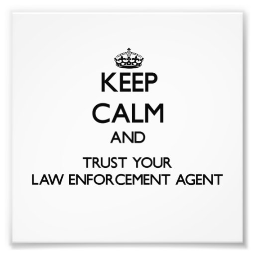 Keep Calm and Trust Your Law Enforcement Agent Photograph