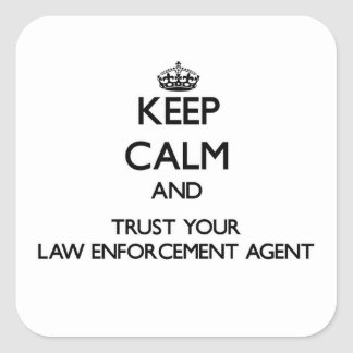 Keep Calm and Trust Your Law Enforcement Agent Square Sticker