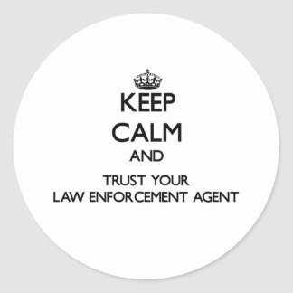 Keep Calm and Trust Your Law Enforcement Agent Round Sticker
