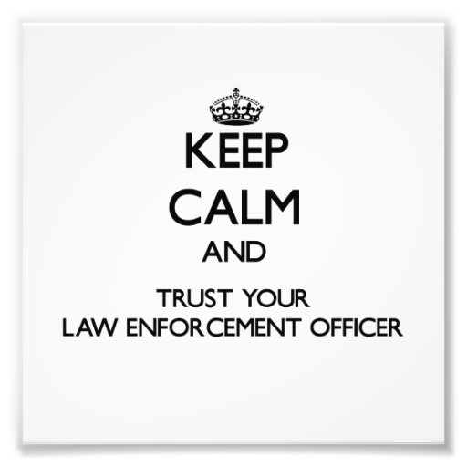 Keep Calm and Trust Your Law Enforcement Officer Photo
