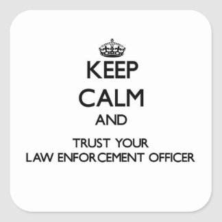Keep Calm and Trust Your Law Enforcement Officer Square Sticker