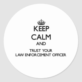 Keep Calm and Trust Your Law Enforcement Officer Sticker