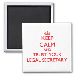 Keep Calm and Trust Your Legal Secretary Refrigerator Magnets