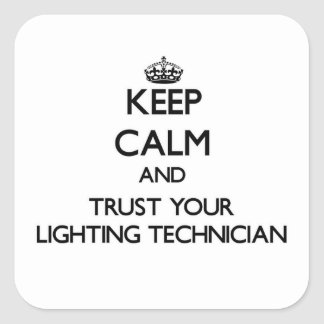 Keep Calm and Trust Your Lighting Technician Square Sticker