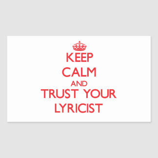Keep Calm and Trust Your Lyricist Rectangular Stickers