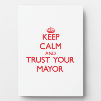 Keep Calm and Trust Your Mayor Plaque
