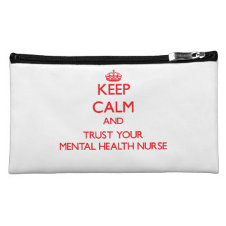 Keep Calm and trust your Mental Health Nurse Cosmetic Bags
