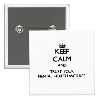 Keep Calm and Trust Your Mental Health Worker Button