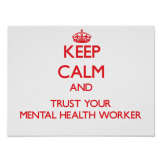 Keep Calm and Trust Your Mental Health Worker Poster
