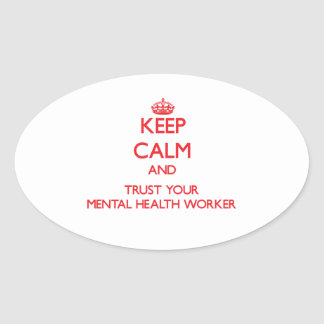 Keep Calm and Trust Your Mental Health Worker Oval Stickers