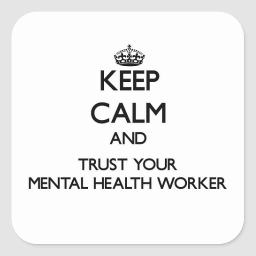 Keep Calm and Trust Your Mental Health Worker Square Sticker
