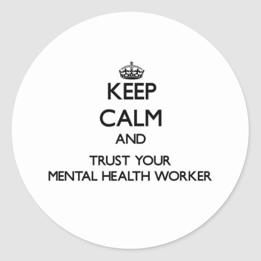 Keep Calm and Trust Your Mental Health Worker Sticker