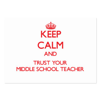 Keep Calm and Trust Your Middle School Teacher Pack Of Chubby Business Cards