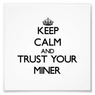 Keep Calm and Trust Your Miner Photo