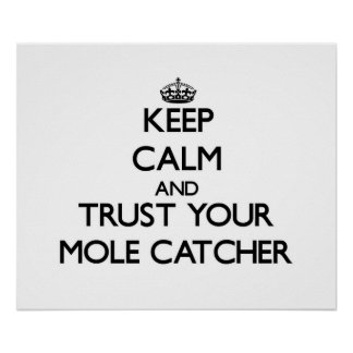 Keep Calm and Trust Your Mole Catcher Poster