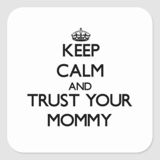 Keep Calm and Trust  your Mommy Square Sticker