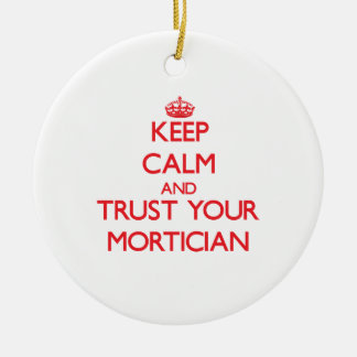 Keep Calm and Trust Your Mortician Round Ceramic Decoration
