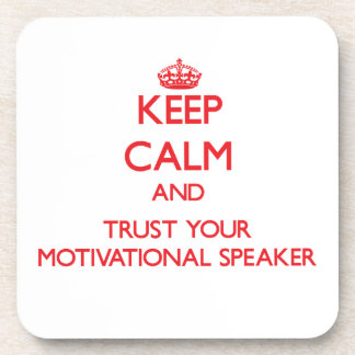 Keep Calm and Trust Your Motivational Speaker Coasters
