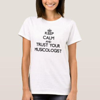 Keep Calm and Trust Your Musicologist T-Shirt