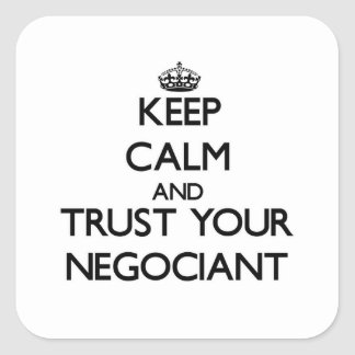 Keep Calm and Trust Your Negociant Square Sticker