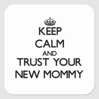 Keep Calm and Trust  your New Mommy Square Sticker