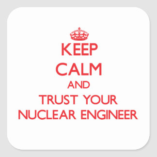 Keep Calm and Trust Your Nuclear Engineer Sticker